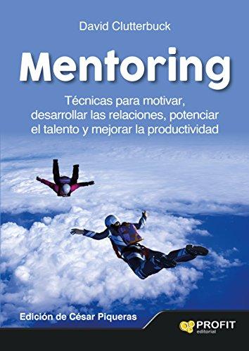 Mentoring: Técnicas para motivar, desarrollar las relaciones, potenciar el talento y mejorar la productividad por David Clutterbuck