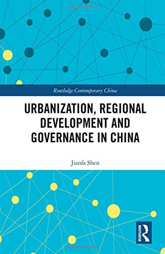 Urbanization, Regional Development and Governance in China (Routledge Contemporary China)