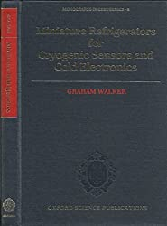 Miniature Refrigerators for Cryogenic Sensors and Cold Electronics (Monographs on Cryogenics) by Graham Walker (1989-09-14)