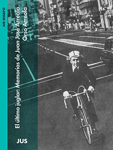 El último juglar: Memorias de Juan José Arreola (Biografías selectas) por Orso Arreola