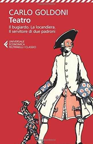 Teatro. Il bugiardo-La locandiera-Il servitore di due padroni (Universale economica. I classici)