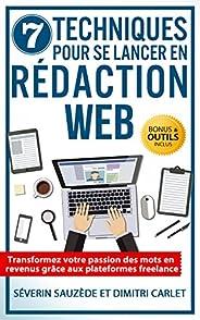 7 Techniques pour se Lancer en Rédaction Web: Transformez votre passion des mots en revenus grâce aux platefor
