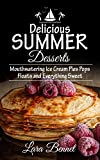Delicious Summer Desserts: Mouthwatering Ice Cream Pies Pops Floats and Everything Sweet (Most Delicious Recipes)