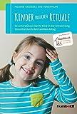 Kinder brauchen Rituale: So unterstützen Sie Ihr Kind in der Entwicklung. Stressfrei durch den Familien-Alltag. Empfohlen von: Akademie für Kindergarten, Kita und Hort
