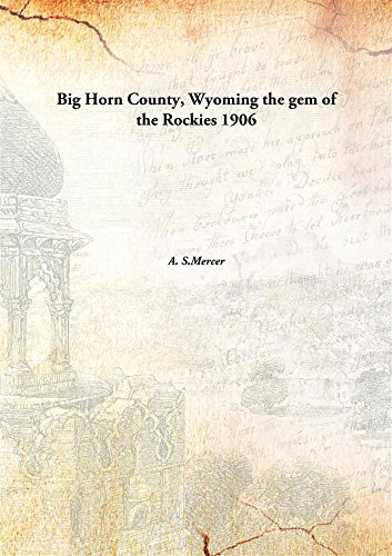 Big Horn County, Wyoming the gem of the Rockies 1906 [Hardcover] -