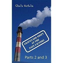 GRAVEYARD SHIFT AT THE PAIN FACTORY: Parts 2 and 3 (English Edition)