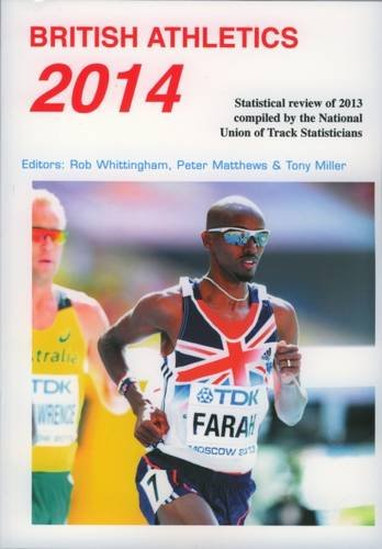 British Athletics 2014: Statistical Review of 2013 Compiled by the National Union of Track Statisticians (NUTS Annual)