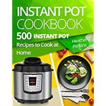 Instant Pot Cookbook: 500 Instant Pot Recipes to Cook at Home (English Edition)
