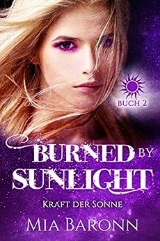 BURNED BY SUNLIGHT: Kraft der Sonne (Sunlight-Trilogie 2) von [Baronn, Mia]