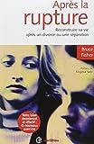 Après la rupture - 2ème édition - Reconstruire sa vie après un divorce ou une séparation