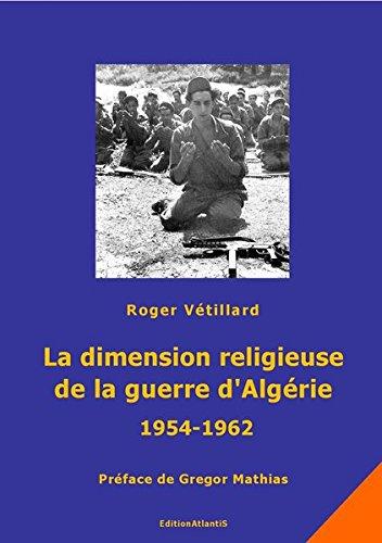 La dimension religieuse de la guerre d'algerie (1954-1962). premices et consequences par  Vetillard Roger