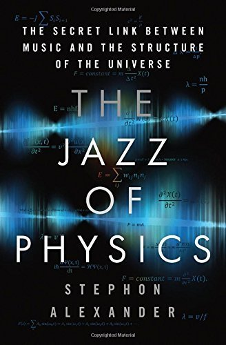 The Jazz of Physics: The Secret Link Between Music and the Structure of the Universe by Stephon Alexander (2016-04-26)