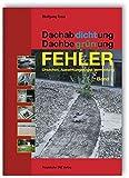 Dachabdichtung - Dachbegrünung. FEHLER - Ursachen, Auswirkungen und Vermeidung.: Band 1. - Wolfgang Ernst