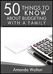 50 Things to Know About Budgeting With a Family: Practical Money Saving Tips: Amanda Walton (English Edition)