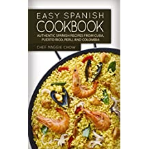 Easy Spanish Cookbook: Authentic Spanish Recipes from Cuba, Puerto Rico, Peru, and Colombia (Spanish Cookbook, Spanish Recipes, Spanish Food, Spanish Cuisine, Spanish Cooking Book 1) (English Edition)