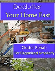 Declutter Your Home Fast (Clutter Rehab for Organized Simplicity) (English Edition)