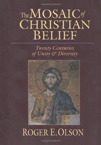 By Roger E. Olson - The mosaic of Christian belief: Twenty Centuries of Unity and Diversity