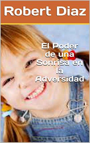 El Poder de una Sonrisa en la Adversidad por Robert Diaz