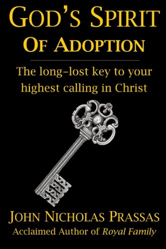 God's Spirit of Adoption: The long-lost key to your highest calling in Christ