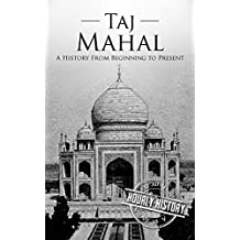 Taj Mahal: A History From Beginning to Present (English Edition)