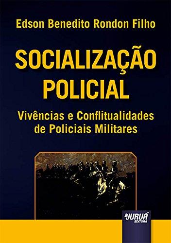 Socialização Policial. Vivências e Conflitualidades de Policiais Militares par Edson Benedito Rondon Filho