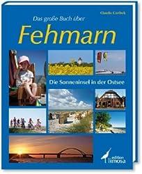 Das große Buch über Fehmarn: Die Sonneninsel in der Ostsee
