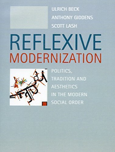 Reflexive Modernization: Politics, Tradition and Aesthetics in the Modern Social Order 1st edition by Beck, Ulrich, Giddens, Anthony, Lash, Scott (1994) Paperback
