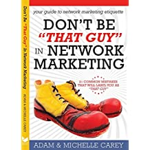 """Don't Be """"That Guy"""" in Network Marketing: 21 Common Mistakes That Will Label You as """"That Guy"""" (English Edition)"""