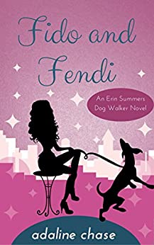 Fido and Fendi (An Erin Summers Dog Walker novel Book 1) (English Edition) di [Chase, Adaline]