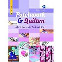 Patchwork & Quilten: Alle Techniken in Wort und Bild