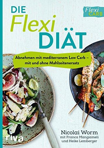 Die Flexi-Diät: Abnehmen mit mediterranem Low Carb - mit und ohne Mahlzeitenersatz