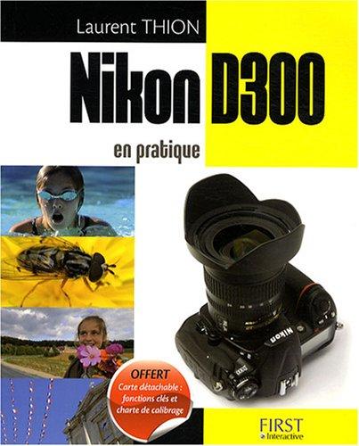 NIKON D300 EN PRATIQUE par LAURENT THION