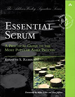 Essential Scrum: A Practical Guide to the Most Popular Agile Process (Addison-Wesley Signature Series (Cohn)) von [Rubin, Kenneth S.]