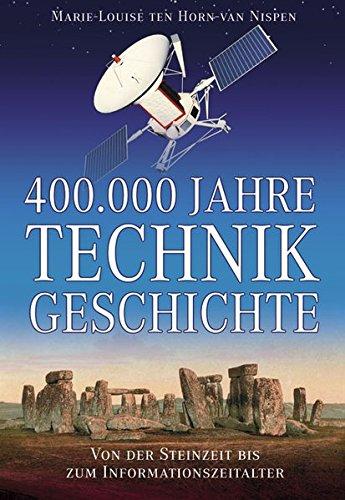 400000 Jahre Technikgeschichte: Von der Steinzeit bis zum Informationsalter