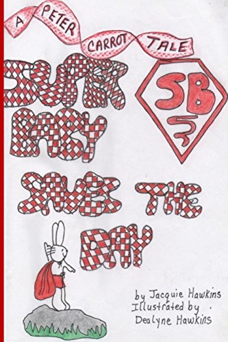Super Baby Saves the Day: Part of the Peter Carrot Tales, book 6. The Carrot children play super heros but Peter is only two and often not included. ... gets his chance to save the day.: Volume 6