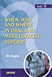 When, Why and Where in Oral and Maxillofacial Surgery Part II