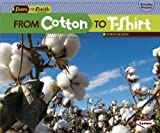 From Cotton to T-Shirt (Start to Finish, Second Series: Everyday Products)