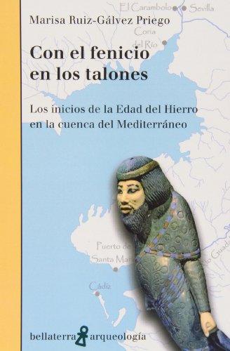 Con El Fenicio En Los Talones. Los Inicios De La Edad Del Hierro En La Cuenca Del Mediterráneo (Arqueologia (bellaterra)) por Ruiz Galvez Pri