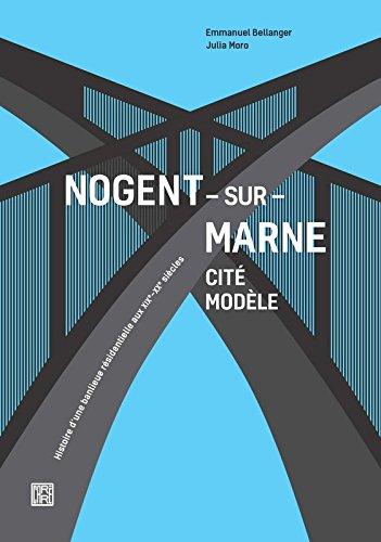 Nogent-sur-Marne cité modèle : Histoire d'une banlieue résidentielle aux XIXe-XXe siècles par From La Découverte
