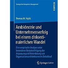 Ambidextrie und Unternehmenserfolg bei einem diskontinuierlichen Wandel (Strategisches Kompetenz-Management)