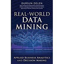 [(Real-World Data Mining : Applied Business Analytics and Decision Making)] [By (author) Dursun Delen] published on (January, 2015)
