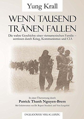 Wenn tausend Tränen fallen: Die wahre Geschichte einer vietnamesischen Familie - zerrissen durch Krieg, Kommunismus und CIA