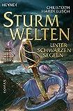 Sturmwelten - Unter schwarzen Segeln: Roman