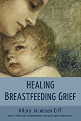 Healing Breastfeeding Grief: How mothers feel and heal when breastfeeding does not go as hoped by Hilary Jacobson (2016-02-10)