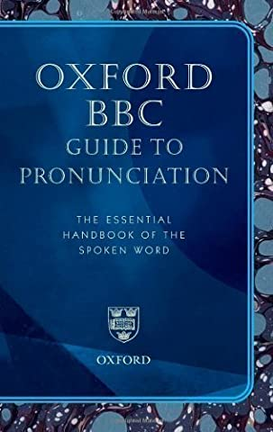 Oxford BBC Guide to Pronunciation, The Essential Handbook of the Spoken Word (Superseding the BBC Pronouncing Dictionary of British Names) by Lena Olausson, Catherine Sangster 3rd (third) Edition