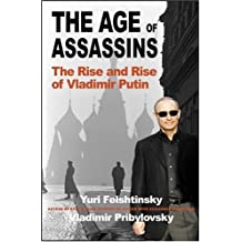 The Age of Assassins: The Rise and Rise of Vladimir Putin: How Scary Are Russia's New Rulers?