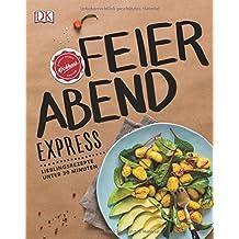 Feierabend-Express: Lieblingsrezepte unter 30 Minuten