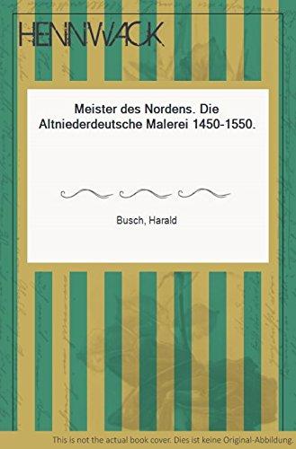 Meister des Nordens. Die Altniederdeutshce Malerei 1450 - 1550