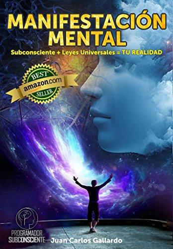 MANIFESTACION MENTAL: Subconsciente + Leyes Universales=TU REALIDAD de [Gallardo, Juan Carlos