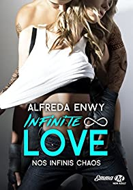 Infinite Love, tome 1 : Nos infinis chaos par Enwy